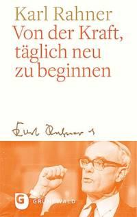 Karl Rahner Täglich neu beginnen